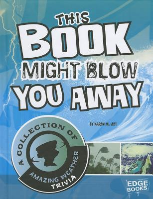 This Book Might Blow You Away: A Collection of Amazing Weather Trivia Karen M. Leet
