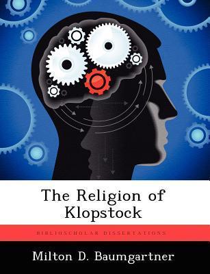 The Religion of Klopstock  by  Milton D Baumgartner