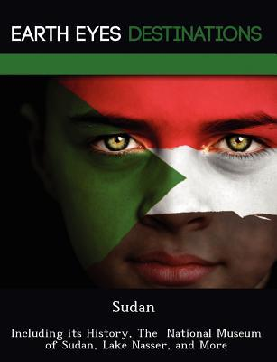 Sudan: Including Its History, the National Museum of Sudan, Lake Nasser, and More Renee Browning