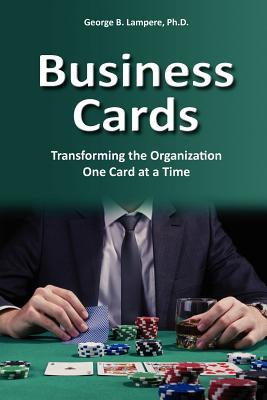 Business Cards: Transforming the Organization One Card at a Time  by  George B. Lampere
