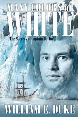 Many Colors of White: The Secrets of Captain Devlin William E. Duke