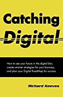 Catching Digital Richard A. Keeves