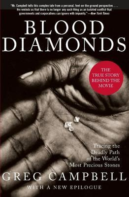 Blood Diamonds, Revised Edition: Tracing the Deadly Path of the Worlds Most Precious Stones  by  Greg Campbell