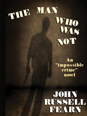 The Man Who Was Not: A Crime Novel John Russell Fearn