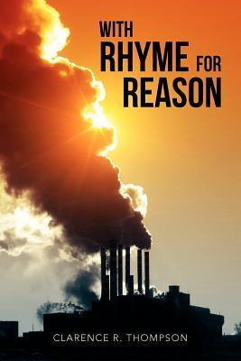 With Rhyme for Reason Clarence R Thompson