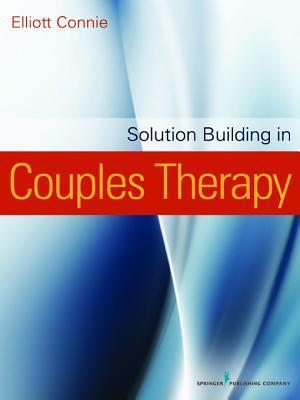 Solution Building in Couples Therapy  by  Elliott Connie