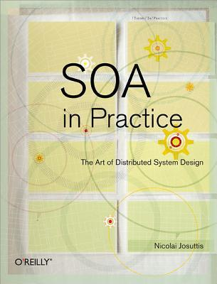 Soa in Practice: The Art of Distributed System Design  by  Nicolai Josuttis