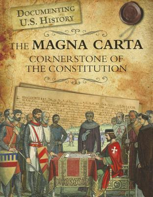 The Magna Carta: Cornerstone of the Constitution  by  Roberta Baxter