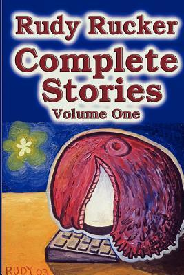 Complete Stories, Volume One  by  Rudy Rucker