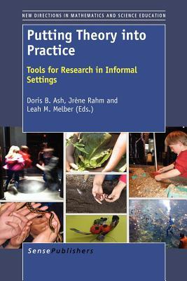 Putting Theory Into Practice: Tools for Research in Informal Settings  by  Doris B. Ash