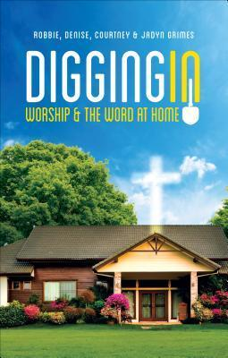 Digging in: Worship and the Word at Home Robbie Grimes