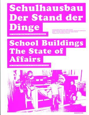 Schulhausbau. Der Stand Der Dinge / School Buildings. The State Of Affairs:  Der Schweizer Beitrag Im Internationalen Kontext / The Swiss Contribution In An International Context Pädagogische Hochschule Zürich