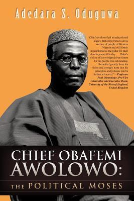 Chief Obafemi Awolowo: The Political Moses Adedara S. Oduguwa