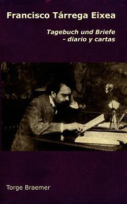 Francisco Tárrega Eixea: Tagebuch und Briefe - diario y cartas  by  Francisco T Rrega Eixea