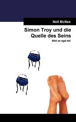 Simon Troy und die Quelle des Seins: Weil es egal ist!  by  Neil McNee