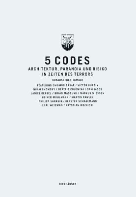 5 Codes: Architektur, Paranoia Und Risiko in Zeiten Des Terrors  by  Gerd de Bruyn