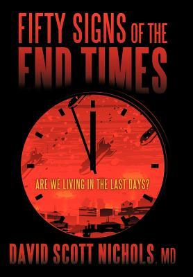 Fifty Signs of the End Times: Are We Living in the Last Days? David Scott Nichols