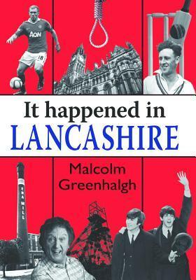 It Happened in Lancashire Malcolm Greenhalgh