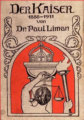 Der Kaiser 1888-1911 Paul Liman