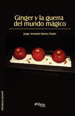 Ginger y La Guerra del Mundo Magico  by  Jorge Armando Ramos Tirado