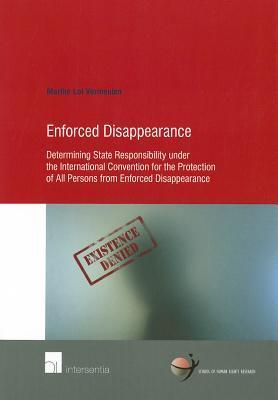 Enforced Disappearance: Determining State Responsibility Under the International Convention for the Protection of All Persons from Enforced Disappearance  by  Marthe Lot Vermeulen