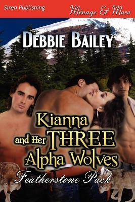 Kianna and Her Three Alpha Wolves [Featherstone Pack 1]  by  Debbie  Bailey