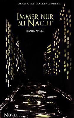 Immer nur bei Nacht Daniel Nagel