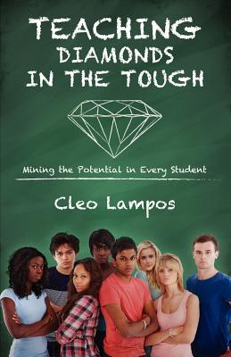 Teaching Diamonds in the Tough: Mining the Potential in Every Student Cleo Lampos