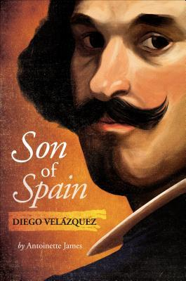 Son of Spain, Volume 1: Diego Velazquez  by  Antoinette James