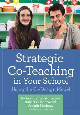 Strategic Co-Teaching in Your School: Using the Co-Design Model  by  Richael Barger-Anderson