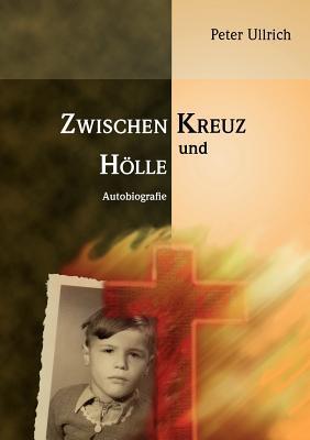 Zwischen Kreuz und Hölle  by  Peter Ullrich