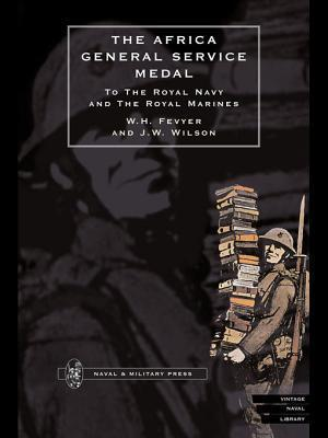 Africa General Service Medal: To the Royal Navy and the Royal Marines  by  W.H. Fevyer