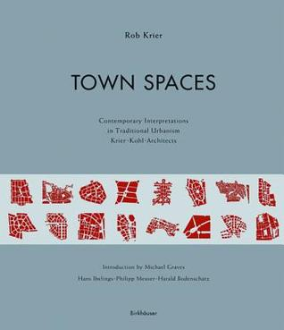 Town Spaces: Contemporary Interpretations in Traditional Urbanism  by  Rob Krier