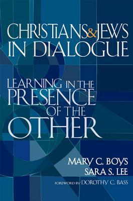 Christians & Jews in Dialogue: Learning in the Presence of the Other Mary C. Boys