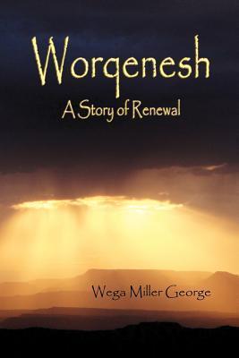 Worqenesh - A Story of Renewal Wega Miller George