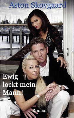 Ewig lockt mein Mann !  by  Aston Skovgaard
