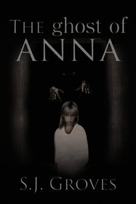 The Ghost of Anna S J Groves