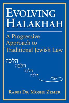 Evolving Halakhah: A Progressive Approach to Traditional Jewish Law Moshe Zemer
