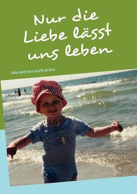 Nur die Liebe lässt uns leben: Only with love youll survive Gerhard Schulz