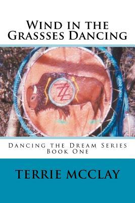 Wind in the Grassses Dancing: Dancing the Dream Series Terrie McClay