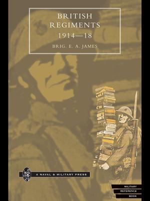 British Regiments 1914-1918  by  E.A. James