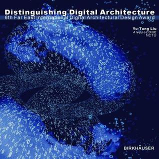 Distinguishing Digital Architecture: 6th Far Eastern International Digital Architectural Design Award [With DVD]  by  Yu-Tung Liu