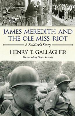 James Meredith and the OLE Miss Riot: A Soldiers Story Henry T Gallagher