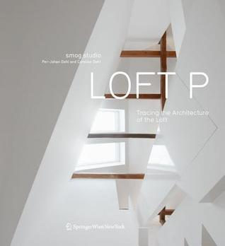 Loft P: Tracing the Architecture of the Loft  by  Per-Johan Dahl