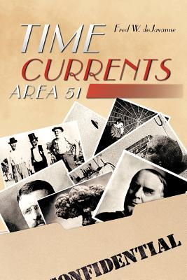 Time Currents: Area 51 Fred W Dejavanne