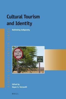 Cultural Tourism and Identity: Rethinking Indigeneity  by  Keyan Tomaselli