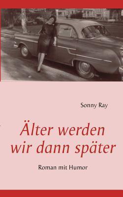 Lter Werden Wir Dann Sp Ter Sonny Ray