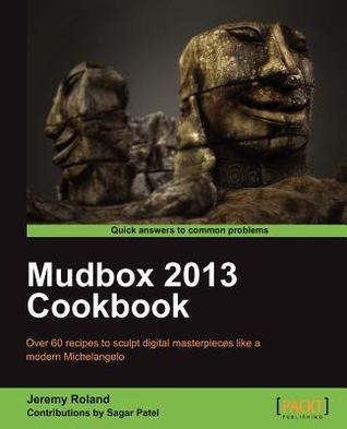 Mudbox 2013 Cookbook Jeremy Roland