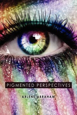 Pigmented Perspectives  by  Arlene Abraham