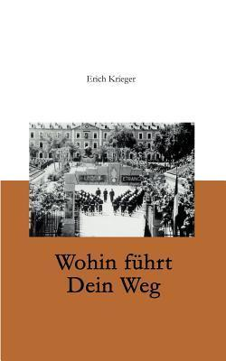 Wohin führt Dein Weg Erich Krieger